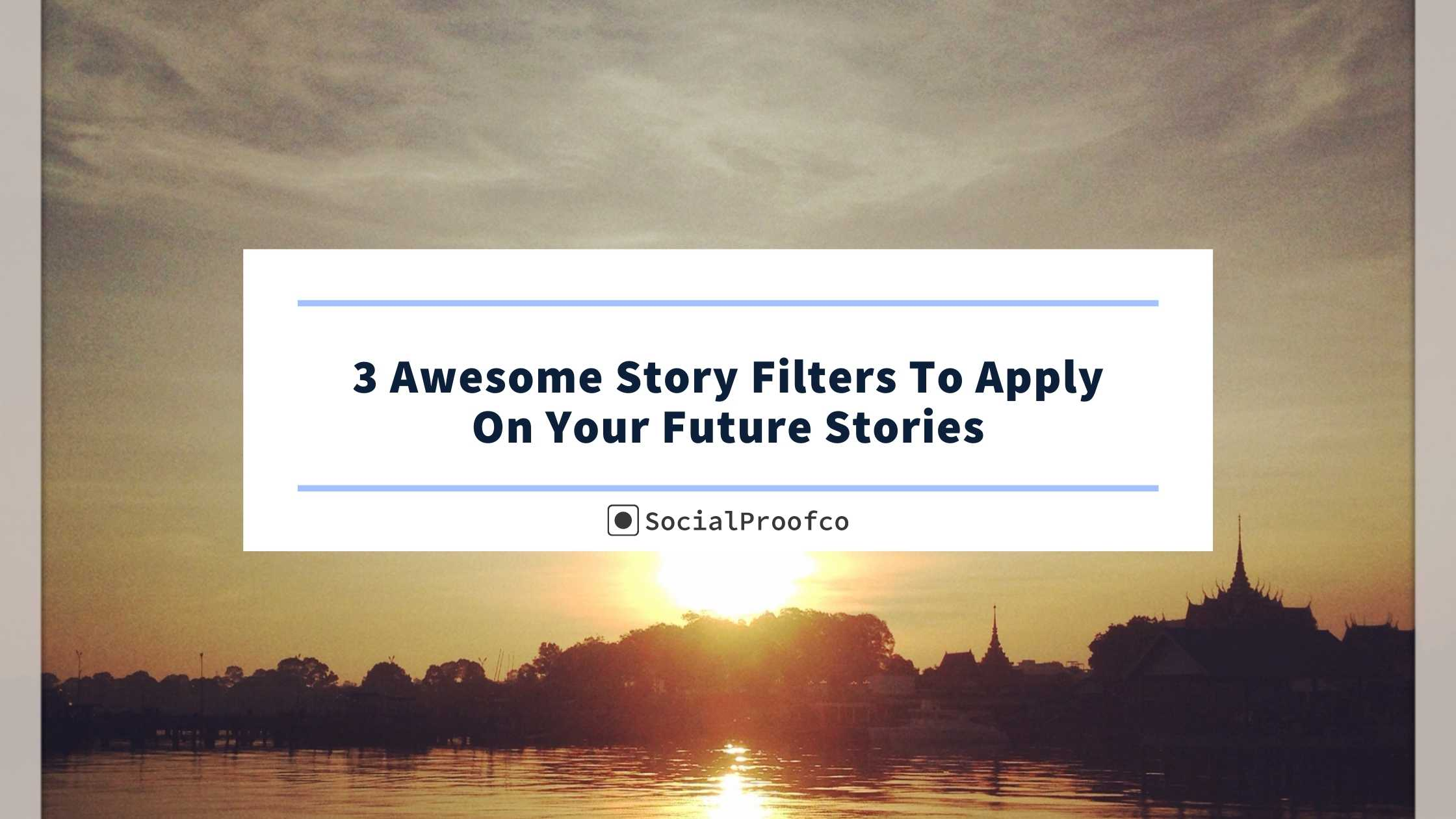 3 Awesome Story Filters To Apply On Your Future Stories