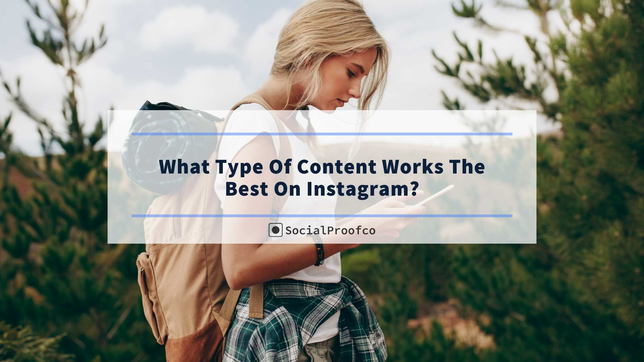 What Type Of Content Works The Best On Instagram?