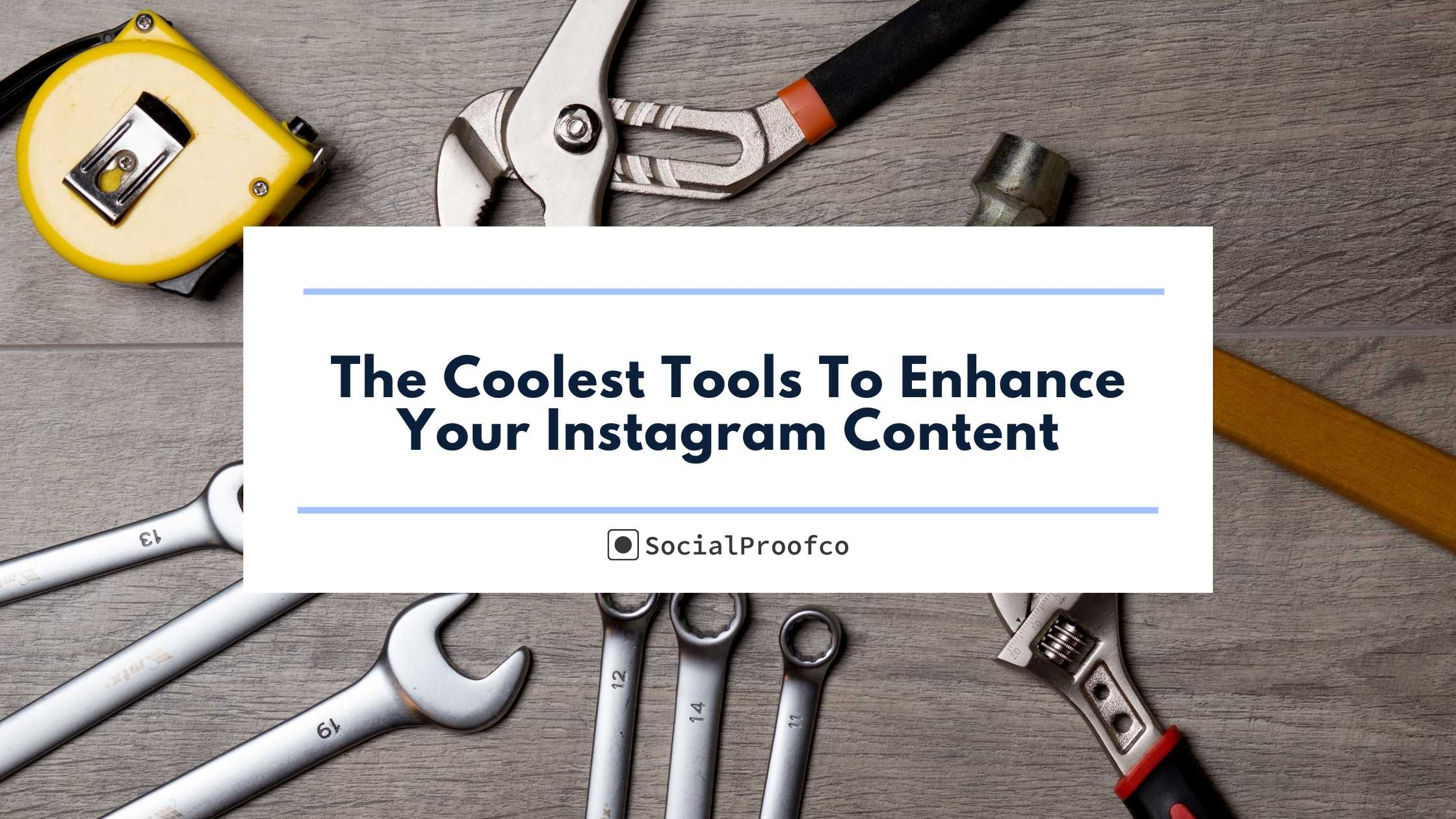 The Coolest Tools To Enhance Your Instagram Content